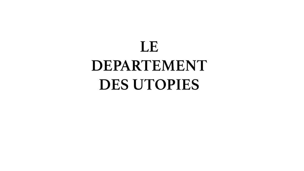 LE DÉPARTEMENT DES UTOPIES