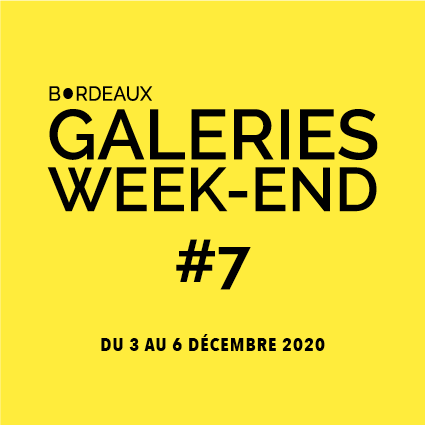 Bordeaux Galeries Week-end #7