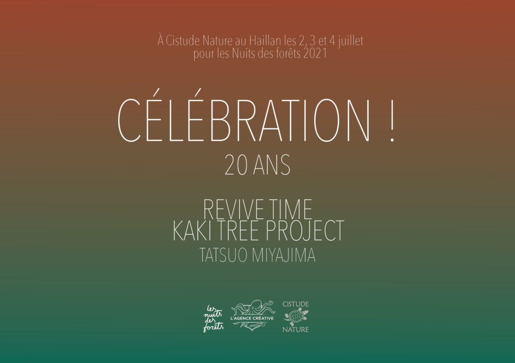 CÉLÉBRATION! REVIVE TIME KAKI TREE PROJECT, LES NUITS DES FORÊTS, 2 – 4 JUILLET 2021, CISTUDE NATURE